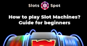 How to play Slot Machines? Guide for beginners